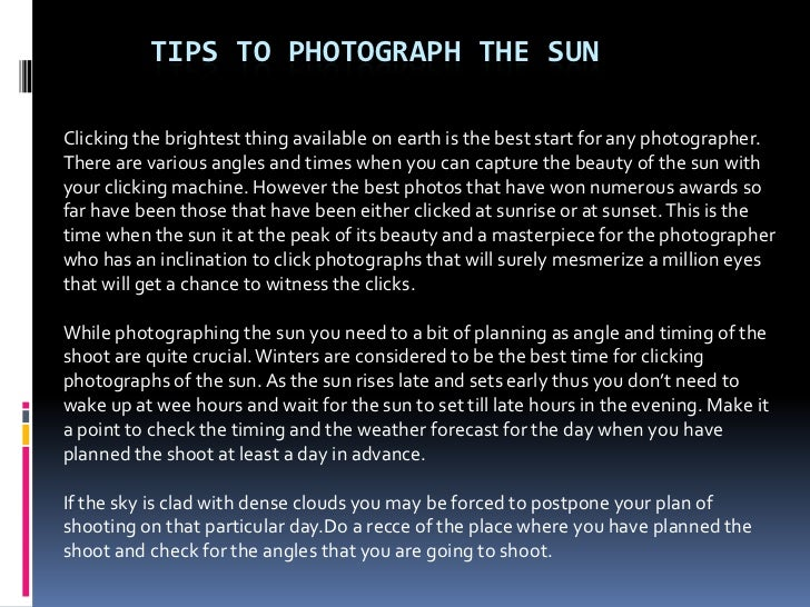 TIPS TO PHOTOGRAPH THE SUNClicking the brightest thing available on earth is the best start for any photographer.There are...