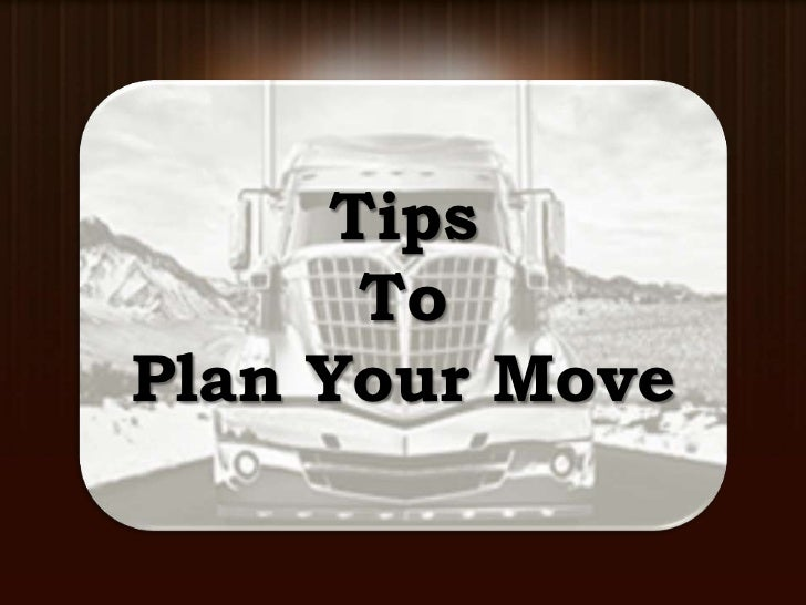 Tips       ToPlan Your Move
