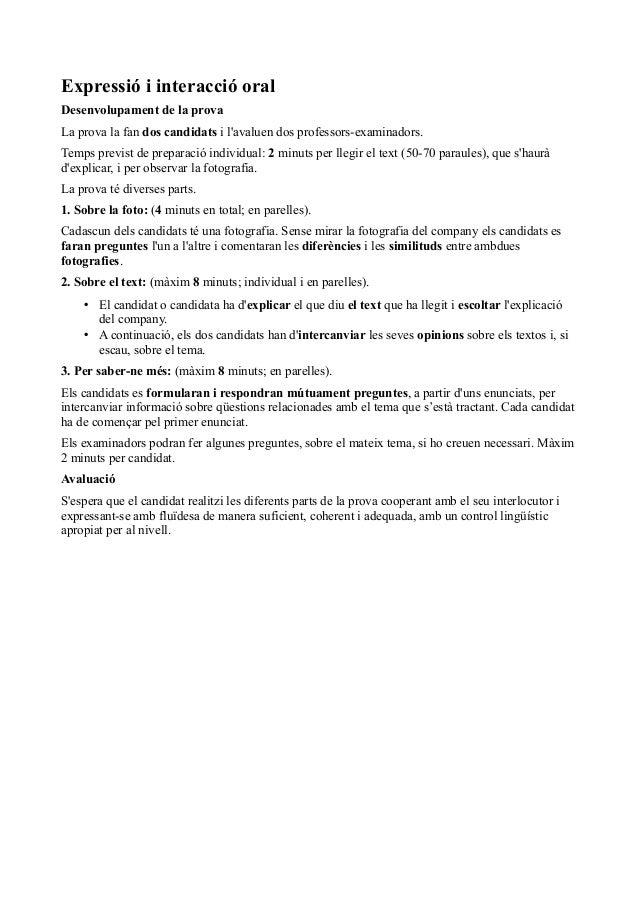 Expressió i interacció oral Desenvolupament de la prova La prova la fan dos candidats i l'avaluen dos professors-examinado...