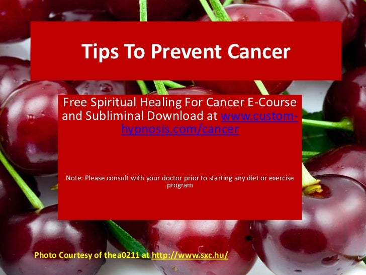 Tips To Prevent Cancer<br />Free Spiritual Healing For Cancer E-Course and Subliminal Download at www.custom-hypnosis.com/...