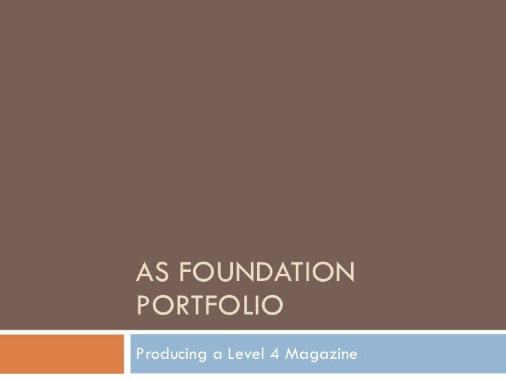 AS FOUNDATION PORTFOLIO Producing a Level 4 Magazine