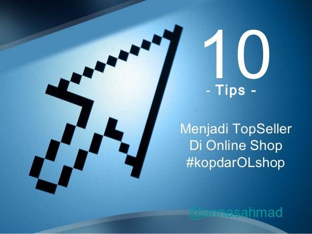 10- Tips - Menjadi TopSeller Di Online Shop #kopdarOLshop @annasahmad