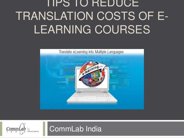 TIPS TO REDUCE TRANSLATION COSTS OF E- LEARNING COURSES CommLab India