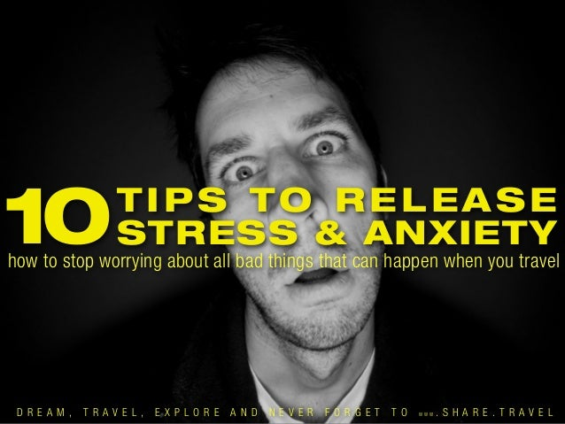10  TIPS TO RELEASE STRESS & ANXIETY  how to stop worrying about all bad things that can happen when you travel  D R E A M...