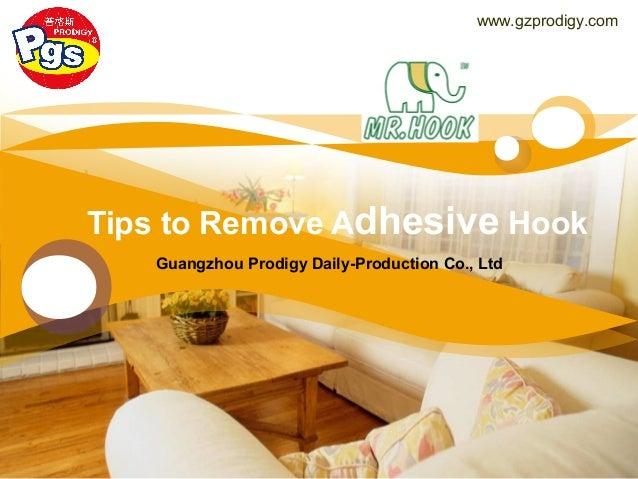 LOGO Tips to Remove Adhesive Hook Guangzhou Prodigy Daily-Production Co., Ltd www.gzprodigy.com