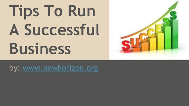 Tips To Run A Successful Business by: www.newhorizon.org