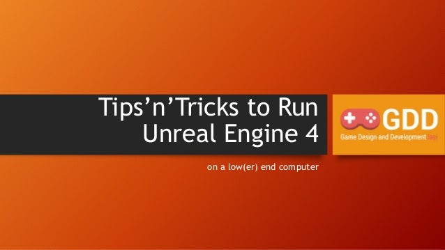 Tips 39 N 39 Tricks To Run Unreal Engine 4 On A Low Er End Computer