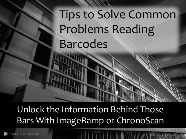 Tips to Solve Common Problems Reading Barcodes Unlock the Information Behind Those Bars With ImageRamp or ChronoScan Copyr...