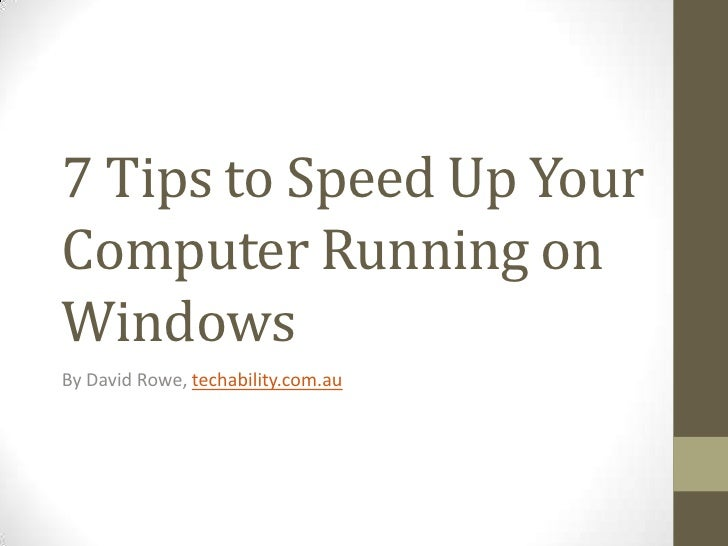 7 Tips to Speed Up YourComputer Running onWindowsBy David Rowe, techability.com.au
