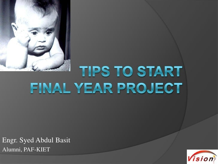 Tips to startfinal year project<br />Engr. Syed Abdul Basit<br />Alumni, PAF-KIET<br />