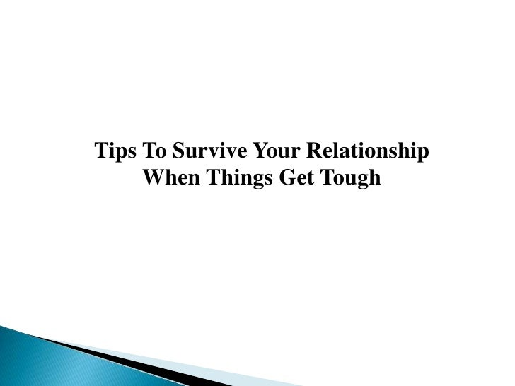 Tips To Survive Your Relationship     When Things Get Tough