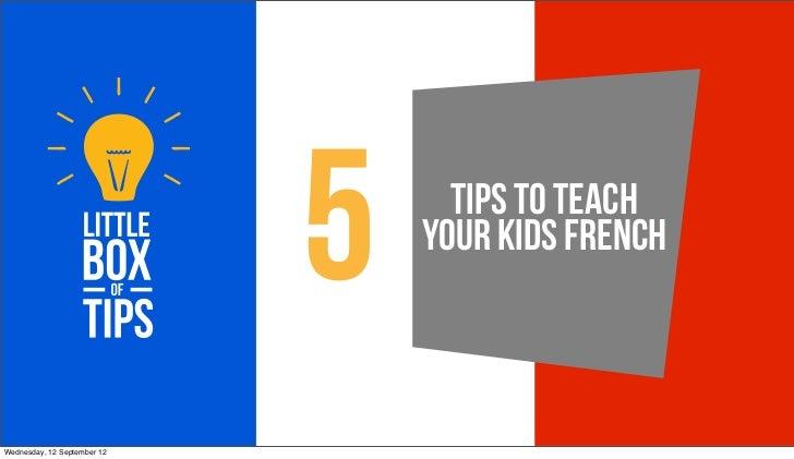 5     Tips To Teach                                 Your Kids FrenchWednesday, 12 September 12