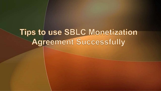 Monetizing instruments like SBLC that you invest in is a great method to get financing for a variety of different projects...