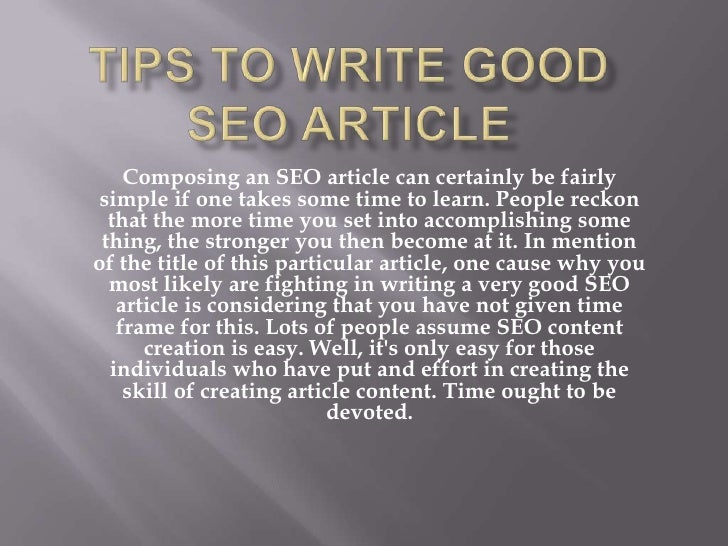 Composing an SEO article can certainly be fairlysimple if one takes some time to learn. People reckon  that the more time ...