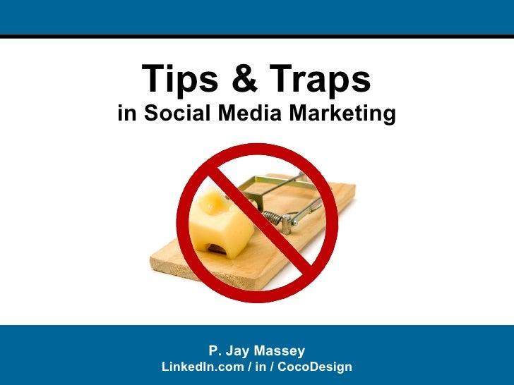 Tips & Traps in Social Media Marketing P. Jay Massey LinkedIn.com / in / CocoDesign