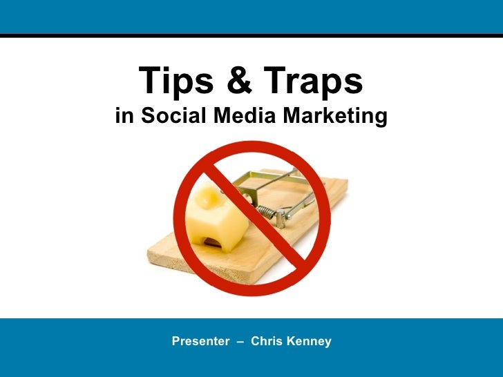 Tips & Trapsin Social Media Marketing     Presenter – Chris Kenney