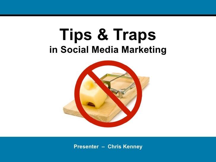 Tips & Trapsin Social Media Marketing     Presenter – Chris Kenney