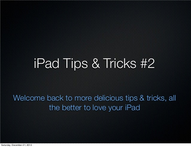 iPad Tips & Tricks #2 Welcome back to more delicious tips & tricks, all the better to love your iPad  Saturday, December 2...