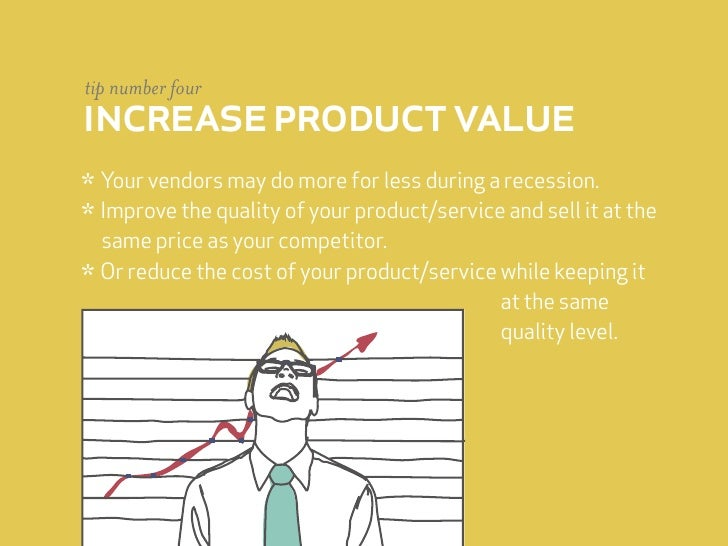 tip number four increase product value * Your vendors may do more for less during a recession. * Improve the quality of yo...