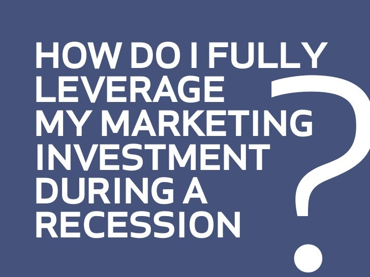 ? how do i fully leverage my marketing investment during a recession