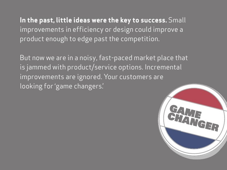 In the past, little ideas were the key to success. Small improvements in efficiency or design could improve a product enou...