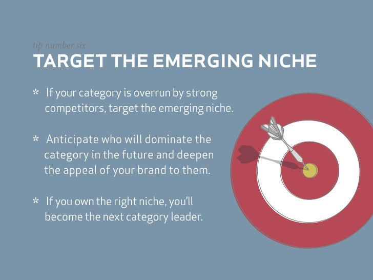 tip number six target the emerging niche *   If your category is overrun by strong     competitors, target the emerging ni...