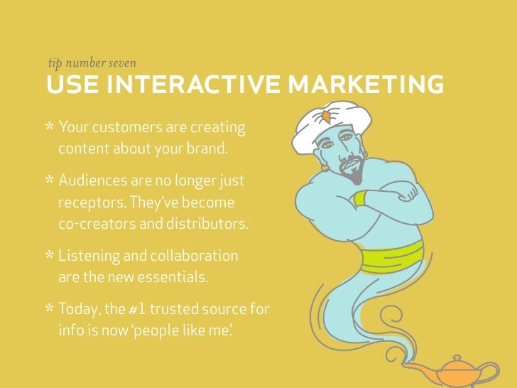 tip number seven use interactive marketing * Your customers are creating  content about your brand.  * Audiences are no lo...