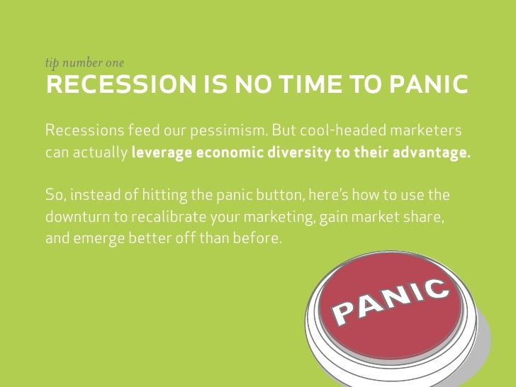 tip number one recession is no time to panic Recessions feed our pessimism. But cool-headed marketers can actually leverag...