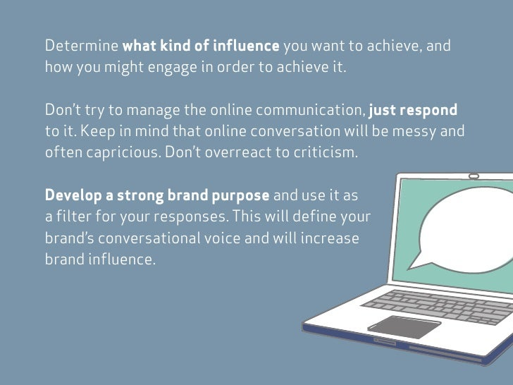 Determine what kind of influence you want to achieve, and how you might engage in order to achieve it.  Don't try to manag...