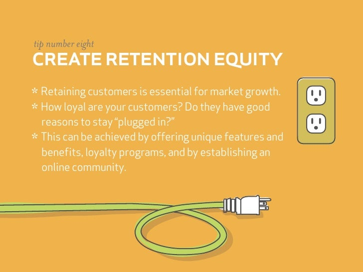 tip number eight create retention equity * Retaining customers is essential for market growth. * How loyal are your custom...