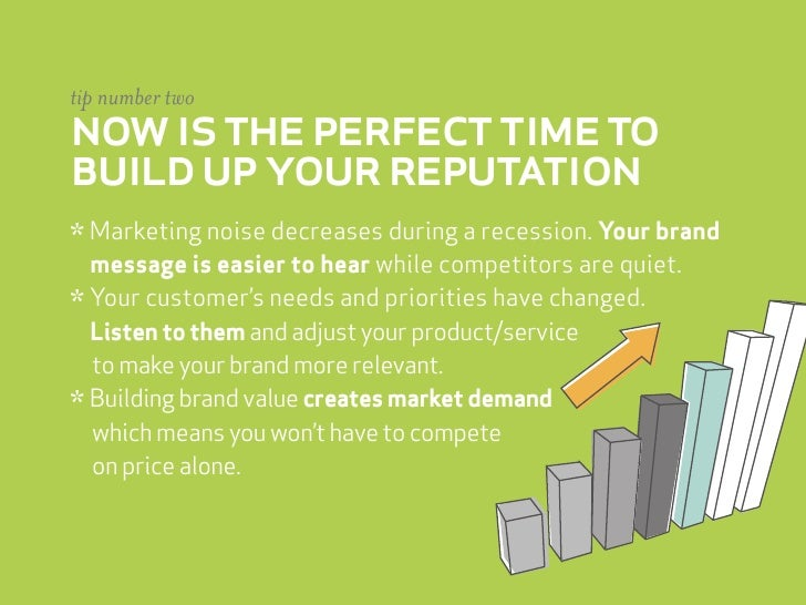 tip number two now is the perfect time to build up your reputation * Marketing noise decreases during a recession. Your br...
