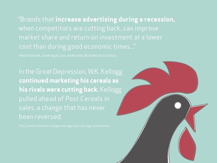 """""""Brands that increase advertising during a recession, when competitors are cutting back, can improve  market share and ret..."""
