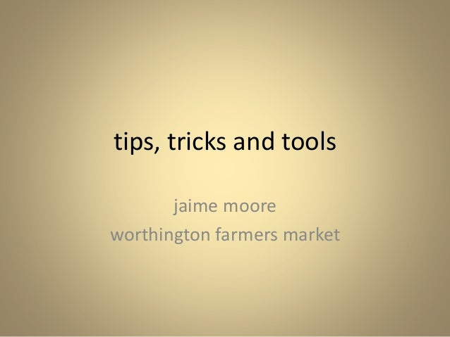 tips, tricks and tools jaime moore worthington farmers market
