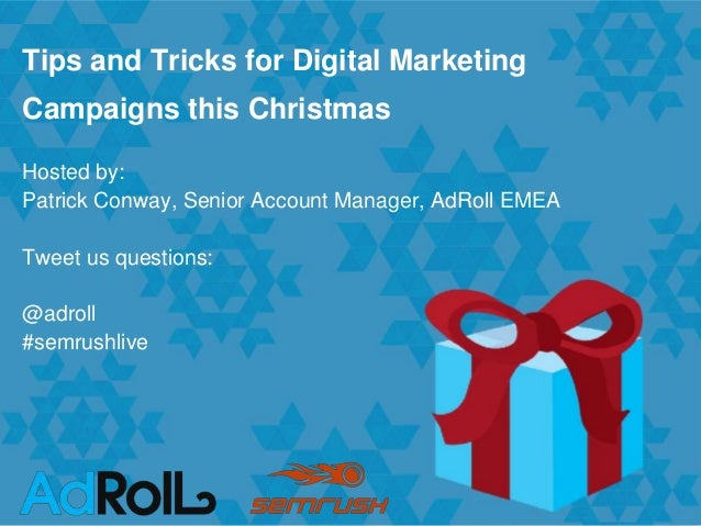 www.adroll.co.uk Hosted by: Patrick Conway, Senior Account Manager, AdRoll EMEA Tweet us questions: @adroll #semrushlive T...