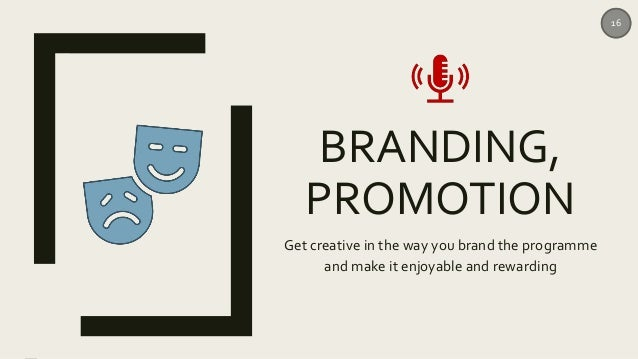 BRANDING, PROMOTION Get creative in the way you brand the programme and make it enjoyable and rewarding 16