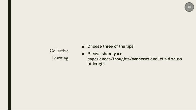 Collective Learning ■ Choose three of the tips ■ Please share your experiences/thoughts/concerns and let's discuss at leng...