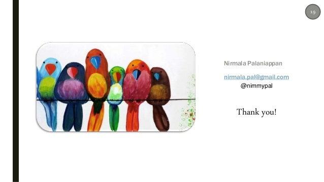 Nirmala Palaniappan nirmala.pal@gmail.com @nimmypal Thank you! 19