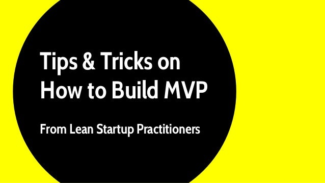 Tips & Tricks on How to Build MVP From Lean Startup Practitioners