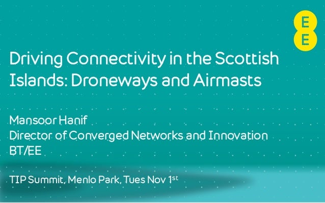 Driving Connectivity in the Scottish Islands: Droneways and Airmasts Mansoor Hanif Director of Converged Networks and Inno...