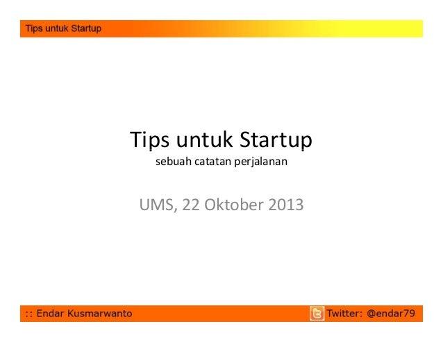 TipsuntukStartup p p sebuah catatan perjalanan  UMS,22 Oktober2013