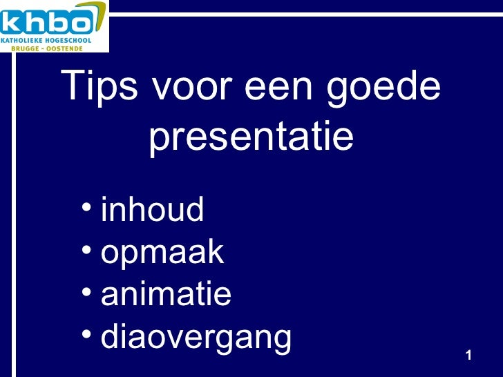 Tips voor een goede presentatie <ul><li>inhoud </li></ul><ul><li>opmaak </li></ul><ul><li>animatie </li></ul><ul><li>diaov...