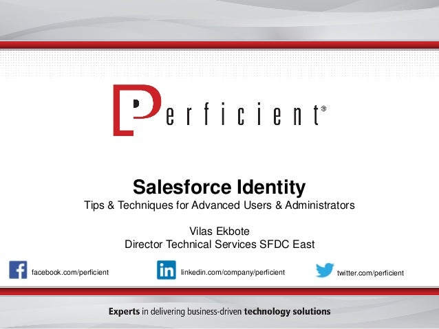 Salesforce Identity Tips & Techniques for Advanced Users & Administrators Vilas Ekbote Director Technical Services SFDC Ea...