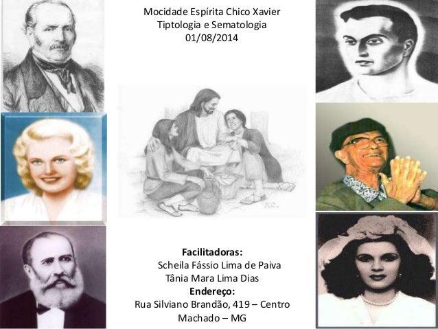 Mocidade Espírita Chico Xavier Tiptologia e Sematologia 01/08/2014 Facilitadoras: Scheila Fássio Lima de Paiva Tânia Mara ...