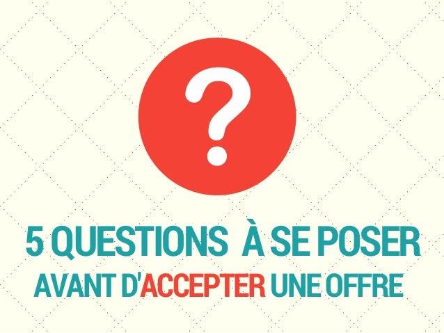 5QUESTIONSÀSEPOSER AVANTD'ACCEPTERUNEOFFRE