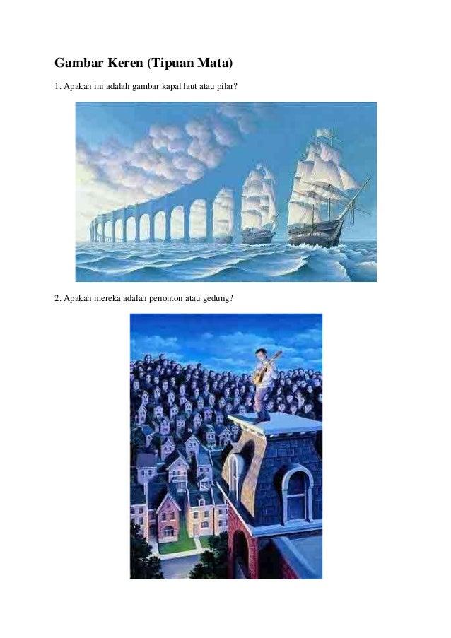 Gambar Keren (Tipuan Mata)1. Apakah ini adalah gambar kapal laut atau pilar?2. Apakah mereka adalah penonton atau gedung?