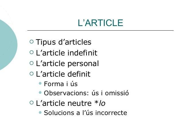 L'ARTICLE  Tipus d'articles  L'article indefinit  L'article personal  L'article definit  Forma i ús  Observacions: ú...