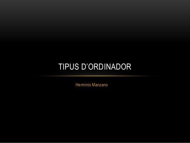 Herminio ManzanoTIPUS D'ORDINADOR
