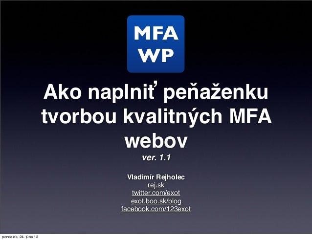 Ako naplniť peňaženkutvorbou kvalitných MFAwebovver. 1.1Vladimír Rejholecrej.sktwitter.com/exotexot.boo.sk/blogfacebook.co...