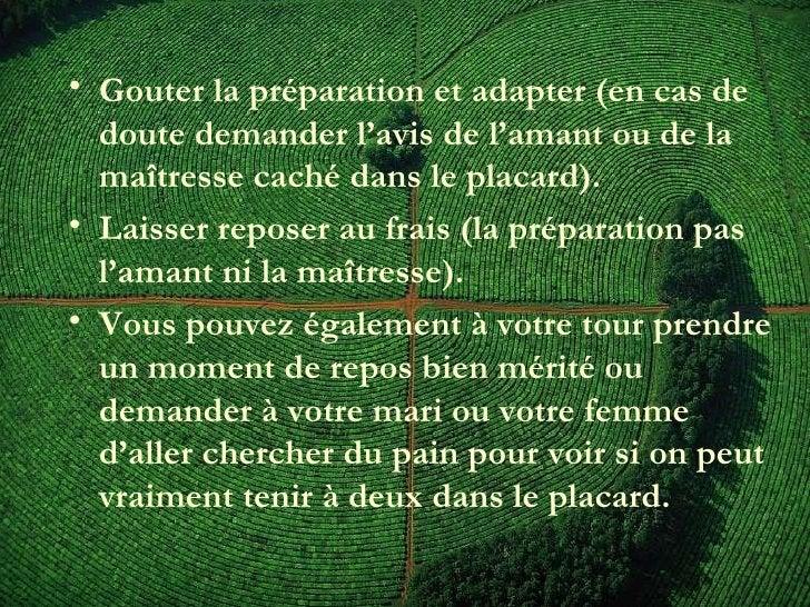 <ul><li>Gouter la préparation et adapter (en cas de doute demander l'avis de l'amant ou de la maîtresse caché dans le plac...