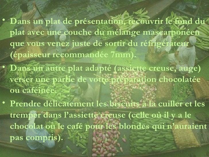 <ul><li>Dans un plat de présentation, recouvrir le fond du plat avec une couche du mélange mascarponéen que vous venez jus...